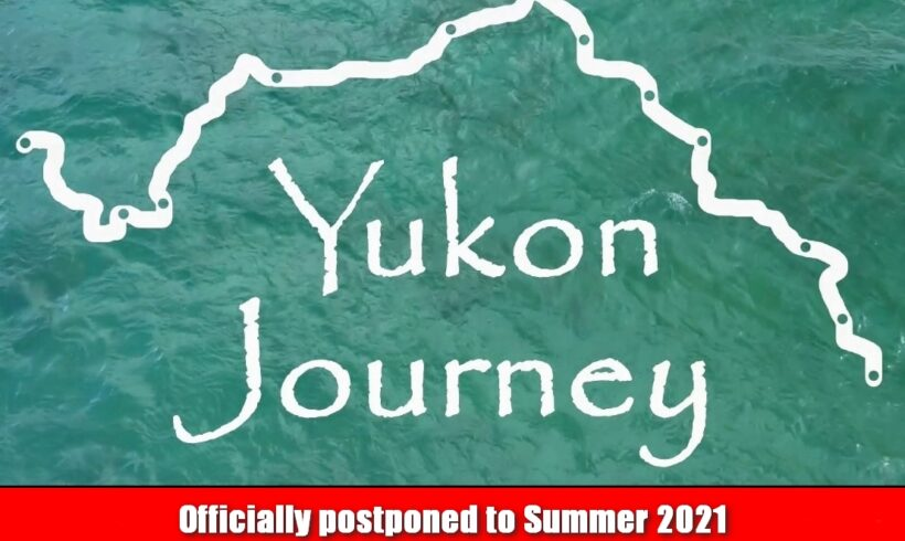Yukon Journey postponed to Summer 2021